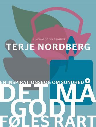 Terje Nordberg (f. 1947): Det må godt føles rart : en inspirationsbog om sundhed