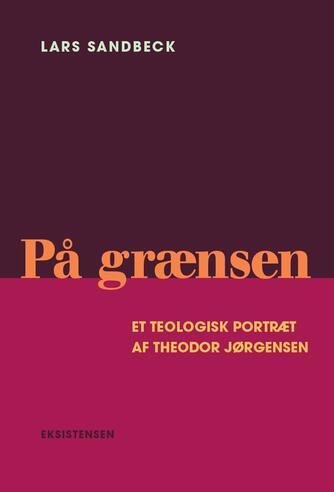 Lars Sandbeck: På grænsen : et teologisk portræt af Theodor Jørgensen