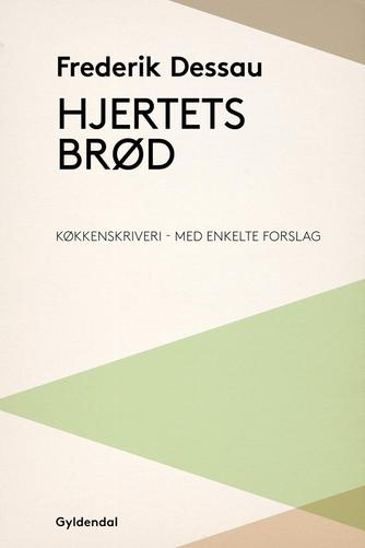 Frederik Dessau: Hjertets brød : køkkenskriveri - med enkelte forslag