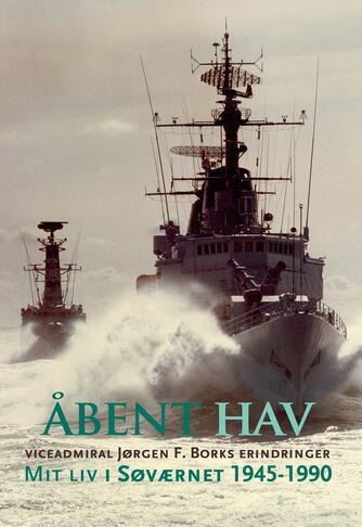 Jørgen F. Bork, Søren Nørby: Åbent hav : viceadmiral Jørgen F. Borks erindringer : mit liv i søværnet 1945-1990