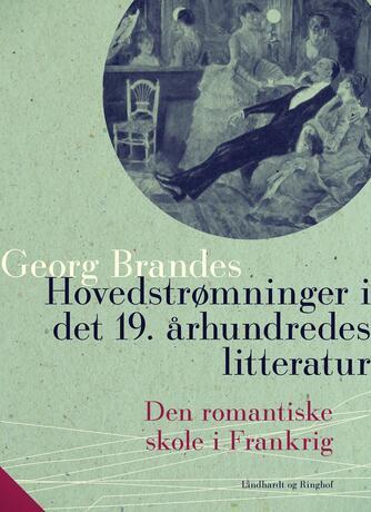Georg Brandes: Hovedstrømninger i det 19.århundredes litteratur. 5, Den romantiske skole i Frankrig
