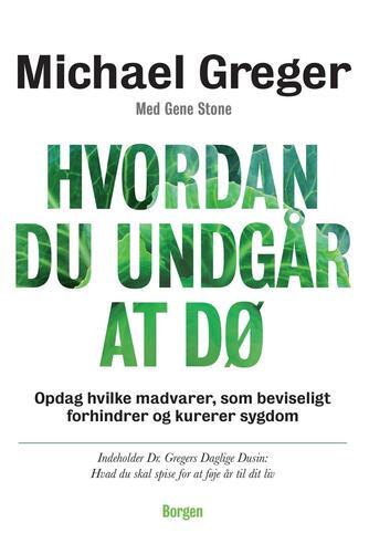 Michael Greger, Gene Stone: Hvordan du undgår at dø : opdag hvilke madvarer, som beviseligt forhindrer og kurerer sygdom