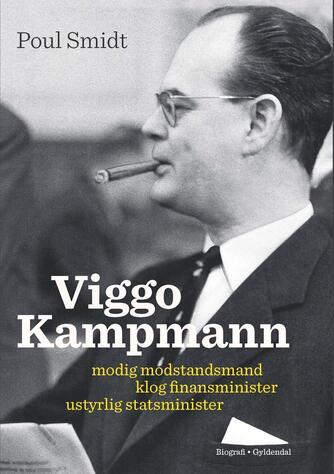 Poul Smidt: Viggo Kampmann : modig modstandsmand, klog finansminister, ustyrlig statsminister