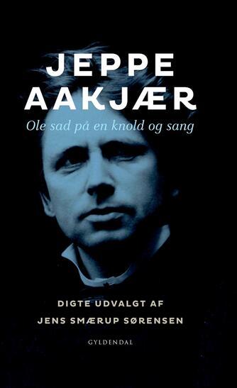 Jeppe Aakjær: Ole sad på en knold og sang : digte
