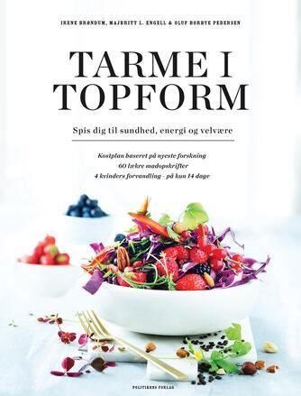 Irene Brøndum, Majbritt L. Engell: Tarme i topform : spis dig til sundhed, energi og velvære : kostplan baseret på den nyeste forskning, 60 lækre madopskrifter, 4 kvinders forvandling - på kun 14 dage