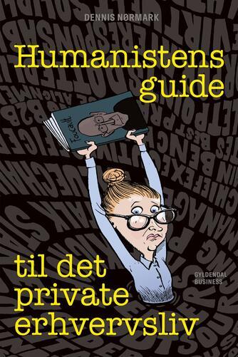 Dennis Nørmark (f. 1978-04-02): Humanistens guide til det private erhvervsliv