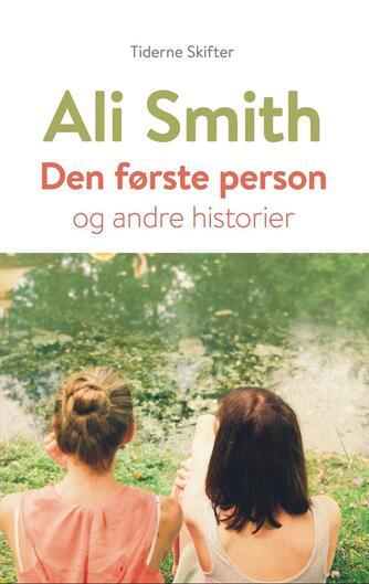 Ali Smith: Den første person og andre historier