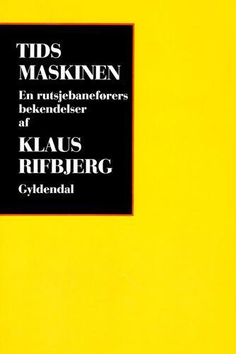 Klaus Rifbjerg: Tidsmaskinen : en rutsjebaneførers bekendelser