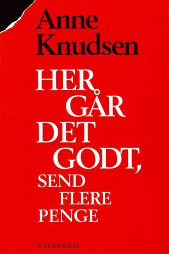Anne Knudsen (f. 1948): Her går det godt, send flere penge