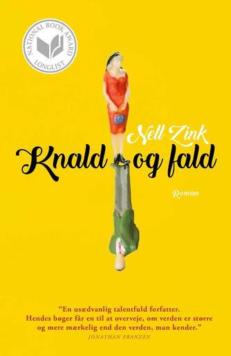 Nell Zink (f. 1964): Knald og fald : roman