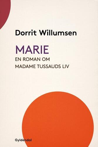 Dorrit Willumsen: Marie : en roman om Madame Tussauds liv