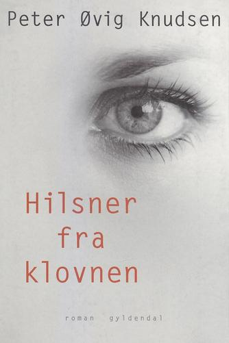 Peter Øvig Knudsen: Hilsner fra klovnen : roman