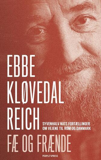Ebbe Kløvedal Reich: Fæ og frænde : syvenhalv nats fortællinger om vejene til Rom og Danmark