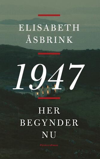 Elisabeth Åsbrink: 1947 : her begynder nu
