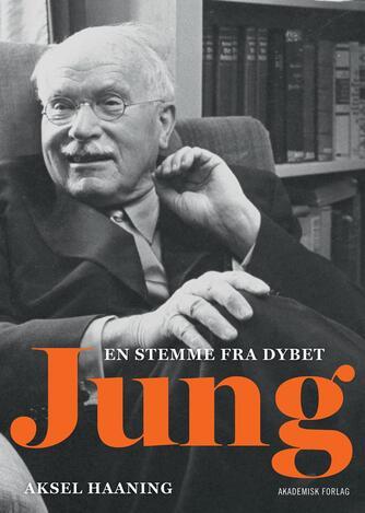 Aksel Haaning: Jung : en stemme fra dybet