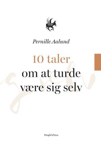 Pernille Aalund: 10 taler om at turde være sig selv