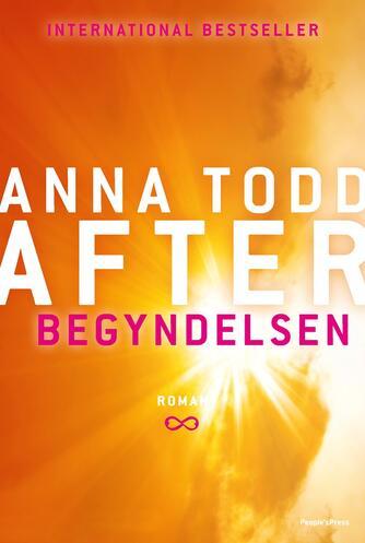 Anna Todd: After. Del 5, Begyndelsen : roman