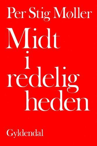 Per Stig Møller (f. 1942): Midt i redeligheden