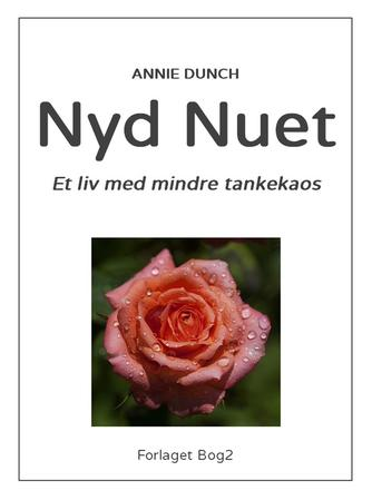 Annie Dunch: Nyd nuet : et liv med mindre tankekaos!