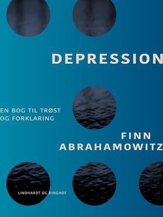 Finn Abrahamowitz: Depression : en bog til trøst og forklaring