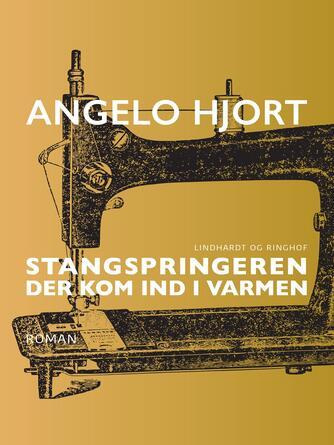 Angelo Hjort: Stangspringeren der kom ind i varmen : roman