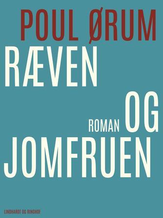 Poul Ørum (f. 1919): Ræven og jomfruen : roman