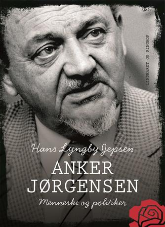 Hans Lyngby Jepsen, Anker Jørgensen: Anker Jørgensen - menneske og politiker