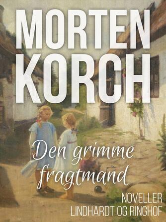 Morten Korch: Den grimme fragtmand : noveller