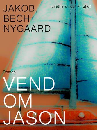 J. Bech Nygaard: Vend om Jason : roman