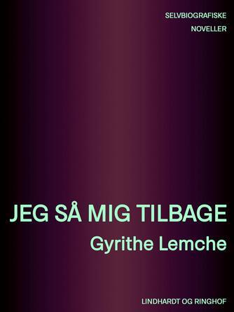 Gyrithe Lemche: Jeg så mig tilbage : selvbiografiske noveller