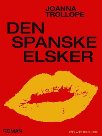 Joanna Trollope: Den spanske elsker : roman