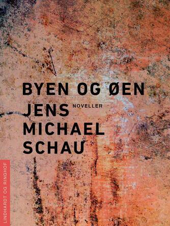 Jens Michael Schau: Byen og øen : noveller