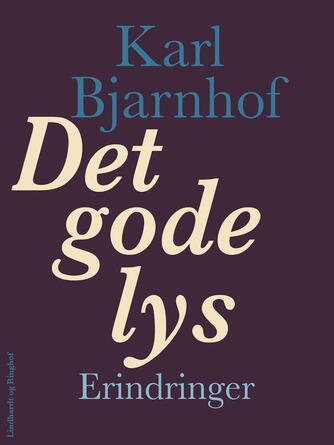 Karl Bjarnhof: Det gode lys : erindringer