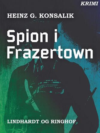 Heinz G. Konsalik: Spion i Frazertown : krimi