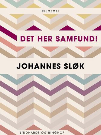 Johannes Sløk: Det her samfund!