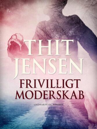 Thit Jensen (f. 1876): Frivilligt moderskab