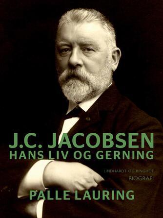 Palle Lauring: J.C. Jacobsen : hans liv og gerning : biografi