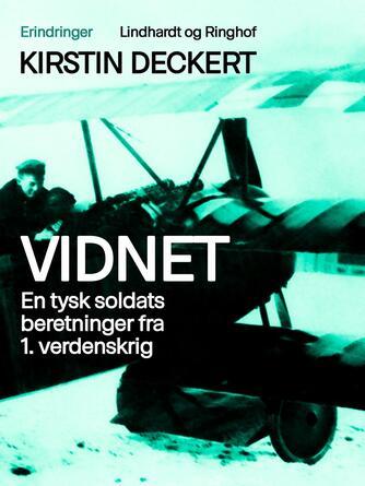 """Walter Deckert: Vidnet : en tysk soldats beretninger fra 1. verdenskrig : uddrag fra Walter Deckerts erindringer """"Fra Haifa til Strib"""""""