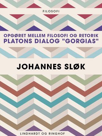 "Johannes Sløk: Opgøret mellem filosofi og retorik : Platons dialog ""Gorgias"""