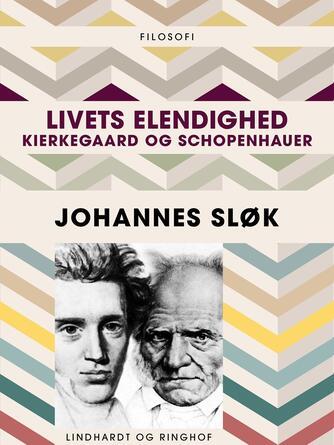 Johannes Sløk: Livets elendighed : Kierkegaard og Schopenhauer