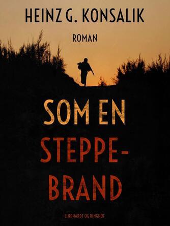 Heinz G. Konsalik: Som en steppebrand : roman