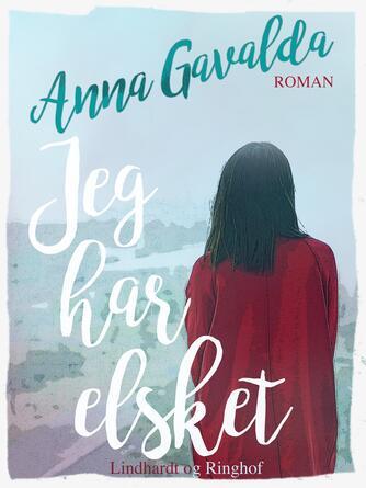 Anna Gavalda: Jeg har elsket : roman
