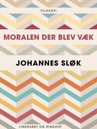 Johannes Sløk: Moralen der blev væk