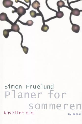 Simon Fruelund: Planer for sommeren : noveller m.m.