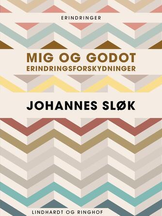 Johannes Sløk: Mig og Godot : erindringsforskydninger
