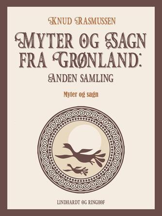 Knud Rasmussen (f. 1879): Myter og sagn fra Grønland : myter og sagn. 2. samling