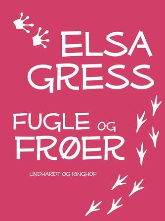 Elsa Gress: Fugle og frøer : afsnit og epistler : essays