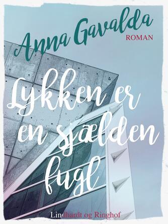 Anna Gavalda: Lykken er en sjælden fugl : roman