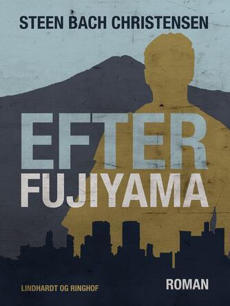Steen Bach Christensen (f. 1956): Efter Fujiyama : roman