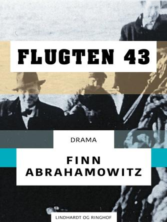 Finn Abrahamowitz: Flugten 43 : drama